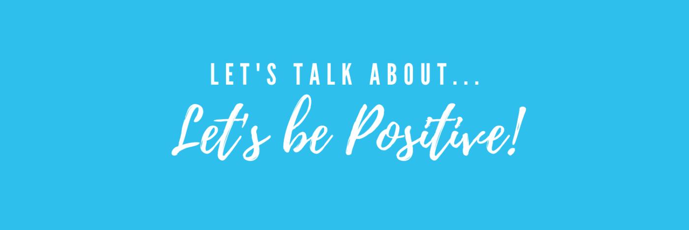 Let's be Positive Blog